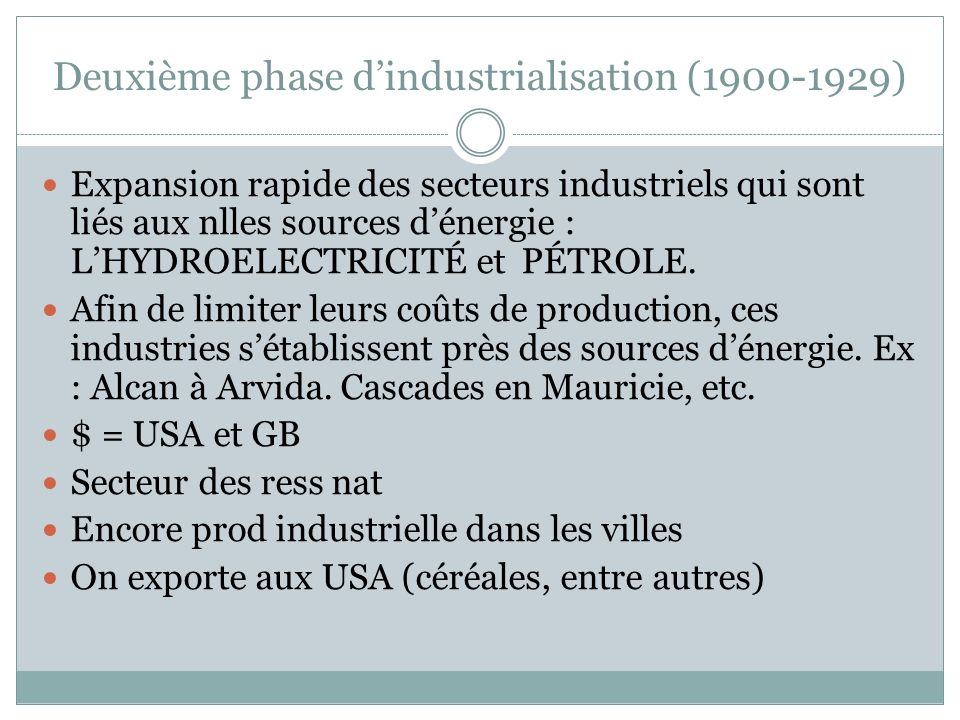 Deuxième phase dindustrialisation (1900-1929) Expansion rapide des secteurs industriels qui sont liés aux nlles sources dénergie : LHYDROELECTRICITÉ et PÉTROLE.