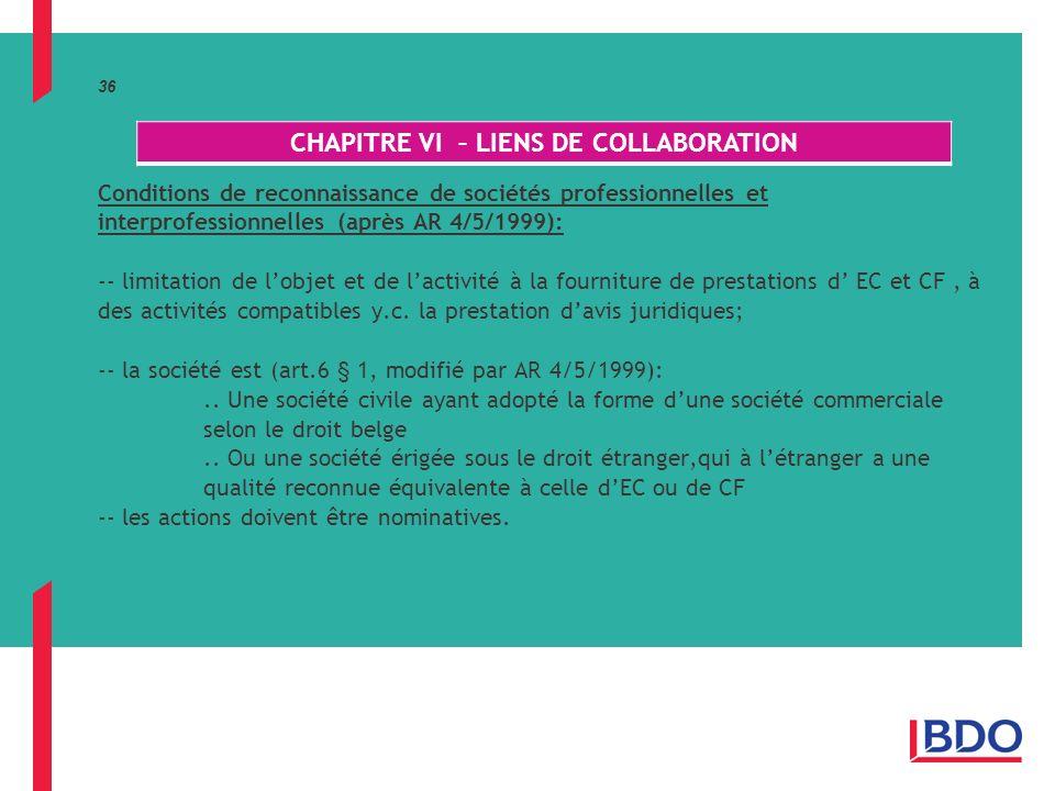 36 Conditions de reconnaissance de sociétés professionnelles et interprofessionnelles (après AR 4/5/1999): -- limitation de lobjet et de lactivité à la fourniture de prestations d EC et CF, à des activités compatibles y.c.