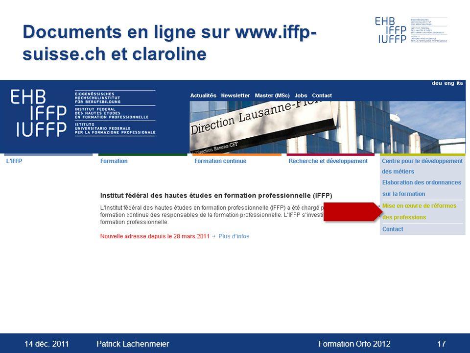 14 déc. 2011Formation Orfo 201217Patrick Lachenmeier Documents en ligne sur www.iffp- suisse.ch et claroline