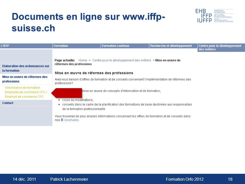 14 déc. 2011Formation Orfo 201218Patrick Lachenmeier Documents en ligne sur www.iffp- suisse.ch