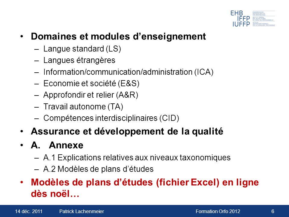 14 déc. 2011Formation Orfo 20126Patrick Lachenmeier Domaines et modules denseignement –Langue standard (LS) –Langues étrangères –Information/communica