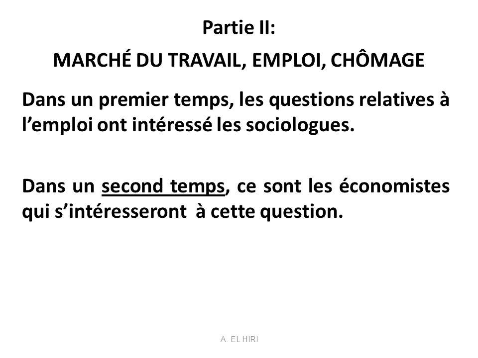 Partie II: MARCHÉ DU TRAVAIL, EMPLOI, CHÔMAGE Dans un premier temps, les questions relatives à lemploi ont intéressé les sociologues. Dans un second t