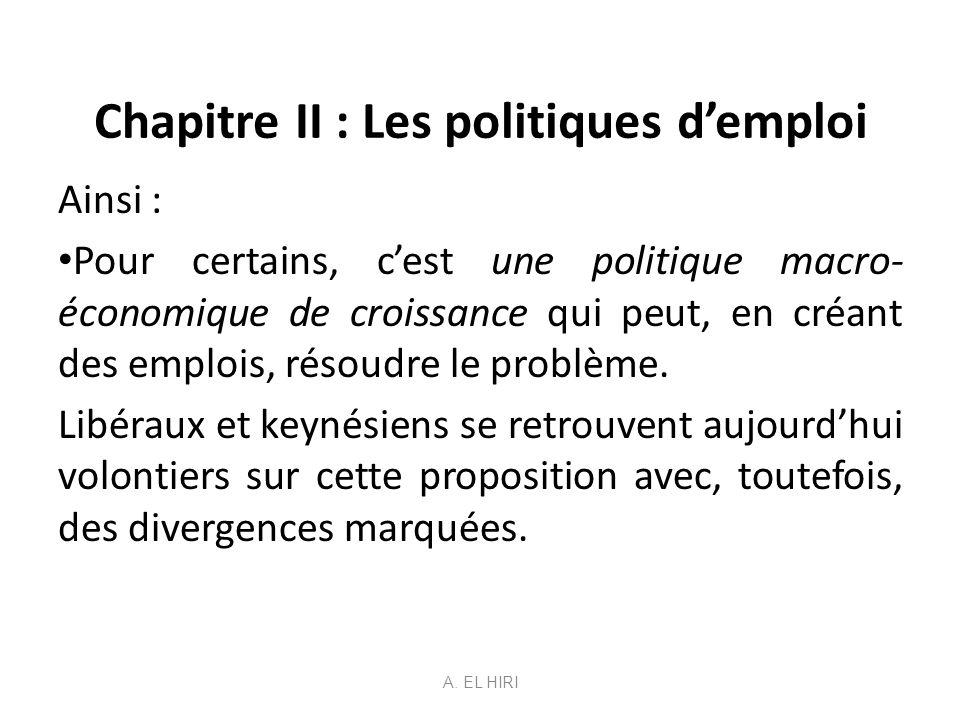 Chapitre II : Les politiques demploi Ainsi : Pour certains, cest une politique macro- économique de croissance qui peut, en créant des emplois, résoud