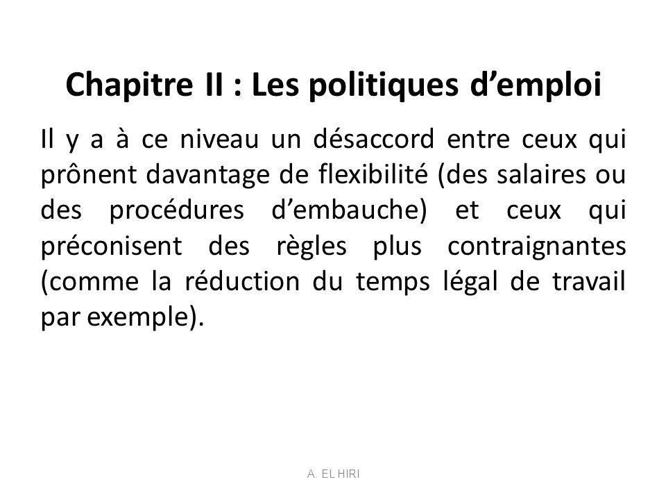 Chapitre II : Les politiques demploi Il y a à ce niveau un désaccord entre ceux qui prônent davantage de flexibilité (des salaires ou des procédures d