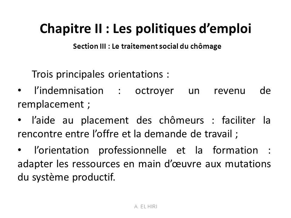Chapitre II : Les politiques demploi Section III : Le traitement social du chômage Trois principales orientations : lindemnisation : octroyer un reven