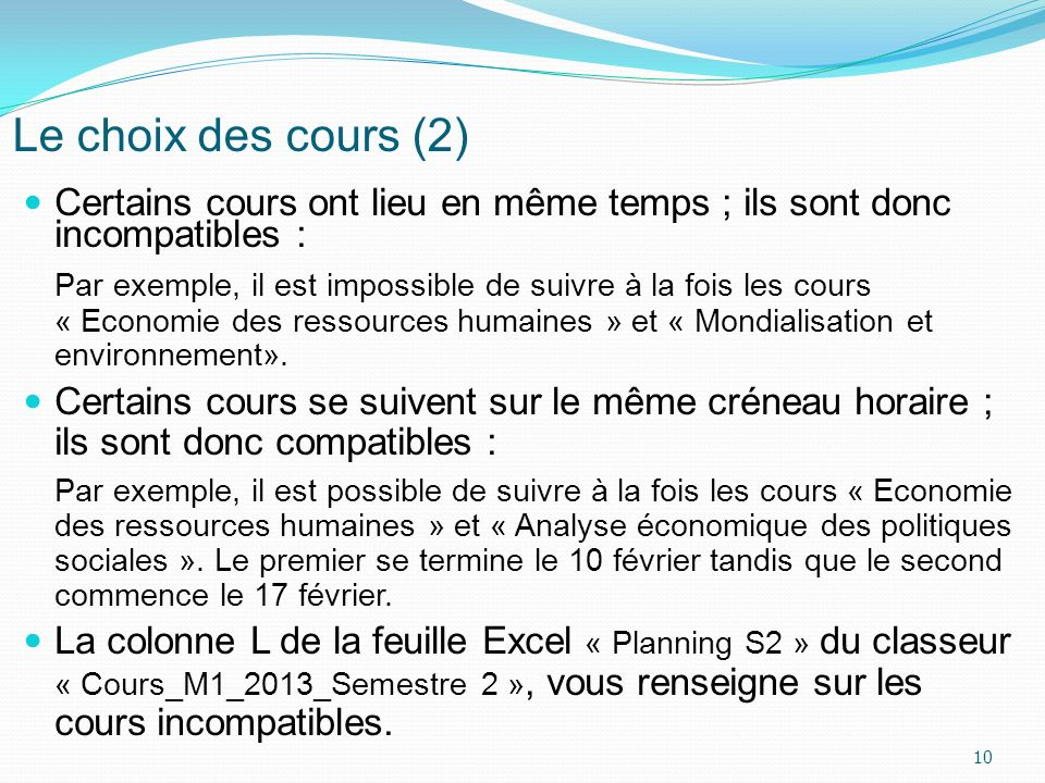 Le choix des cours (2) Certains cours ont lieu en même temps ; ils sont donc incompatibles : Par exemple, il est impossible de suivre à la fois les co