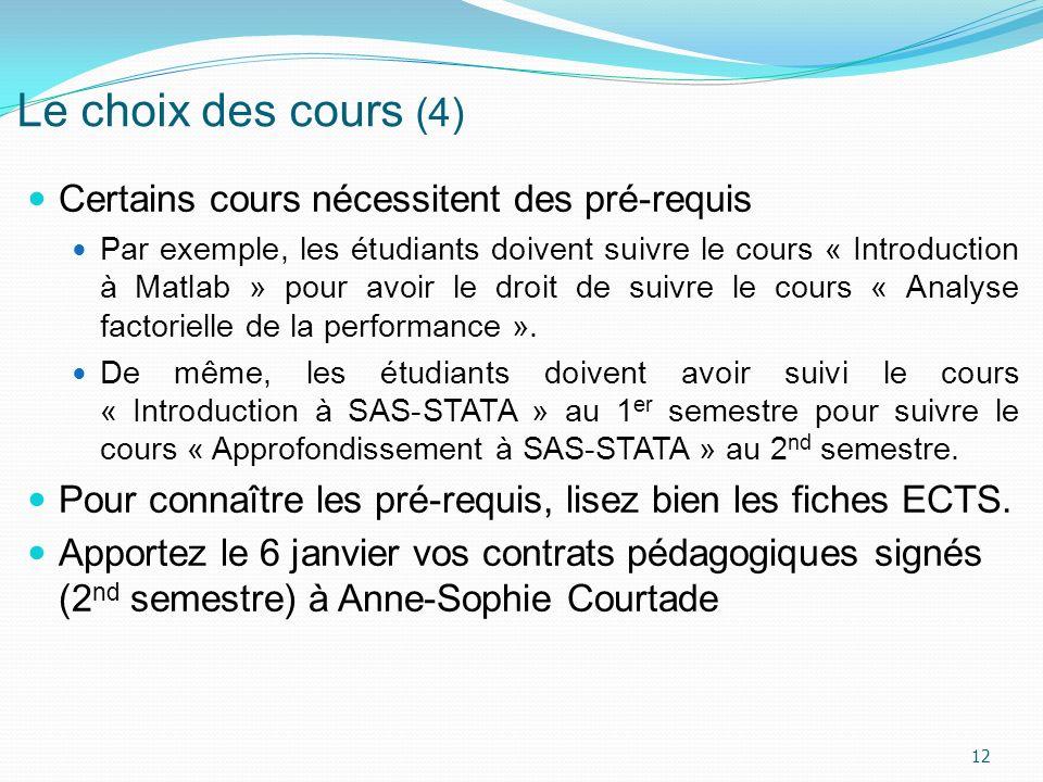 Le choix des cours (4) Certains cours nécessitent des pré-requis Par exemple, les étudiants doivent suivre le cours « Introduction à Matlab » pour avo