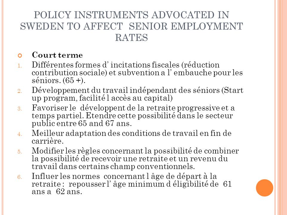 POLICY INSTRUMENTS ADVOCATED IN SWEDEN TO AFFECT SENIOR EMPLOYMENT RATES Court terme 1.