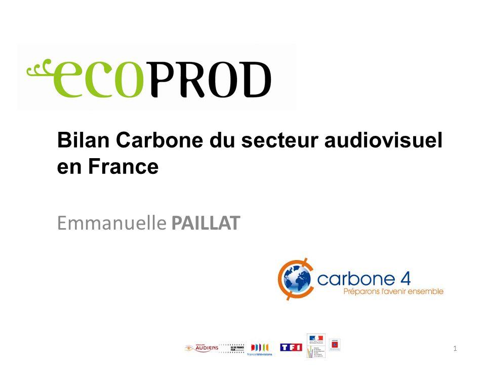 Bilan Carbone du secteur audiovisuel en France Emmanuelle PAILLAT 1