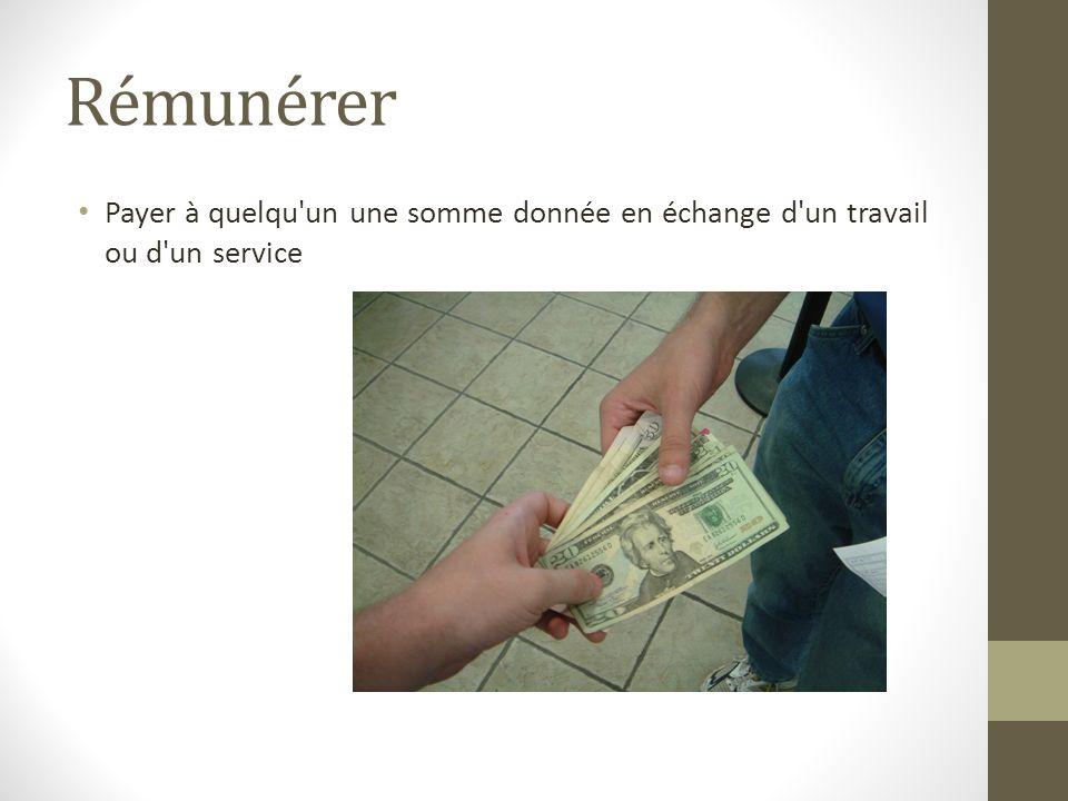 Rémunérer Payer à quelqu'un une somme donnée en échange d'un travail ou d'un service