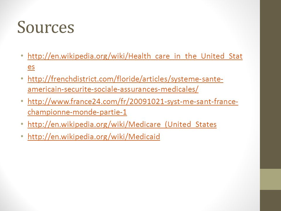 Sources http://en.wikipedia.org/wiki/Health_care_in_the_United_Stat es http://en.wikipedia.org/wiki/Health_care_in_the_United_Stat es http://frenchdis