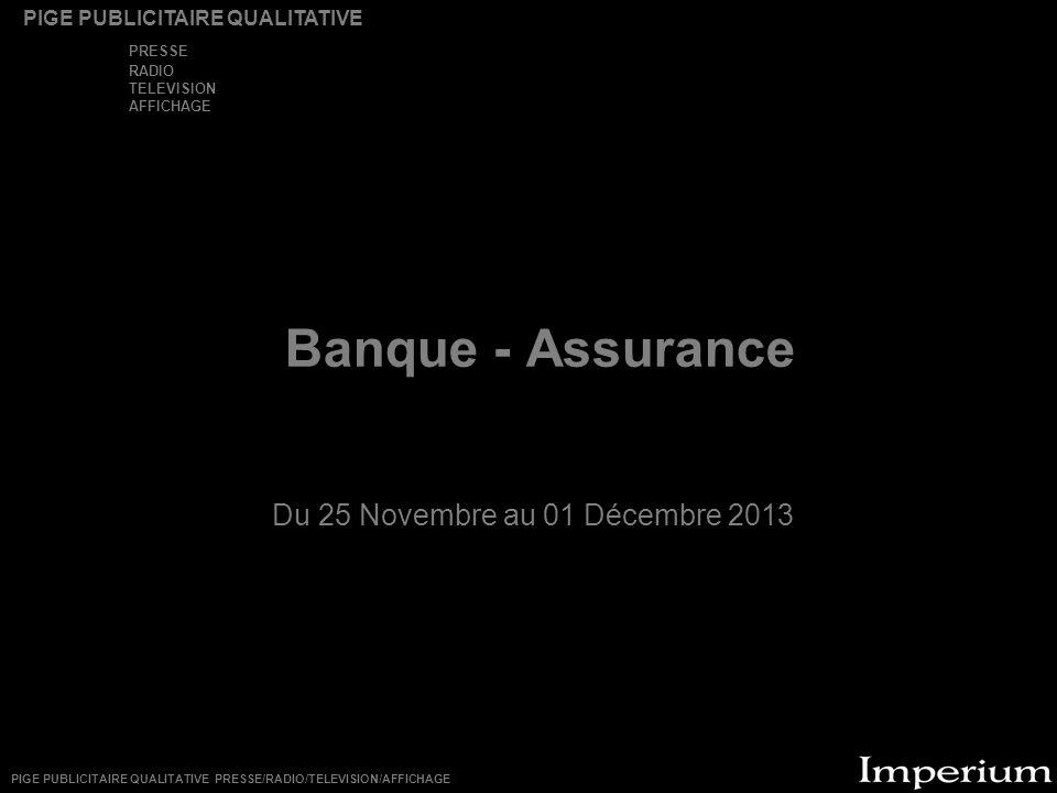 Banque - Assurance Du 25 Novembre au 01 Décembre 2013 PIGE PUBLICITAIRE QUALITATIVE PRESSE RADIO TELEVISION AFFICHAGE PIGE PUBLICITAIRE QUALITATIVE PRESSE/RADIO/TELEVISION/AFFICHAGE