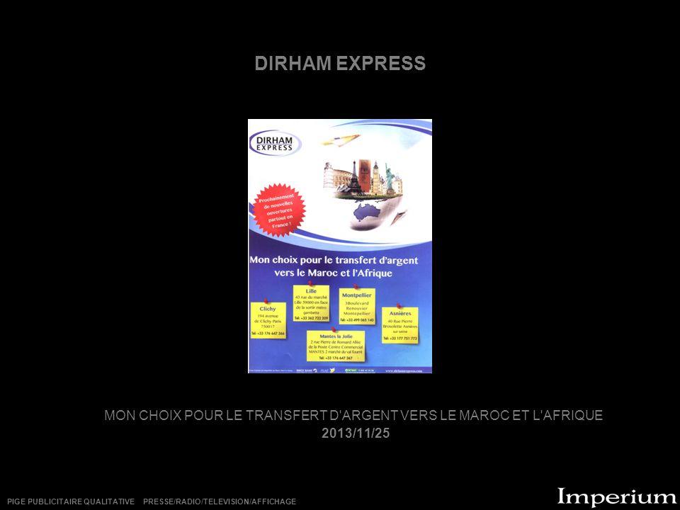 DIRHAM EXPRESS MON CHOIX POUR LE TRANSFERT D ARGENT VERS LE MAROC ET L AFRIQUE 2013/11/25 PIGE PUBLICITAIRE QUALITATIVE PRESSE/RADIO/TELEVISION/AFFICHAGE