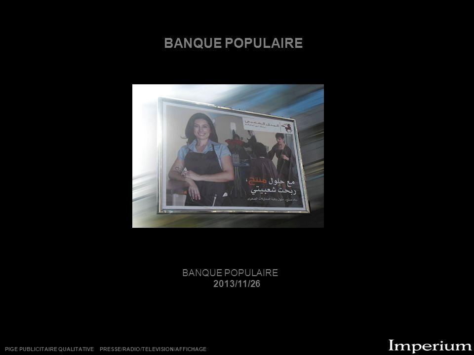 BANQUE POPULAIRE 2013/11/26 PIGE PUBLICITAIRE QUALITATIVE PRESSE/RADIO/TELEVISION/AFFICHAGE