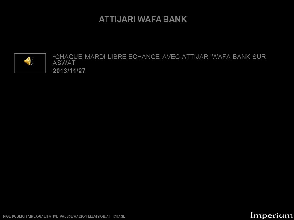 ********** CHAQUE MARDI LIBRE ECHANGE AVEC ATTIJARI WAFA BANK SUR ASWAT 2013/11/27 ATTIJARI WAFA BANK PIGE PUBLICITAIRE QUALITATIVE PRESSE/RADIO/TELEVISION/AFFICHAGE