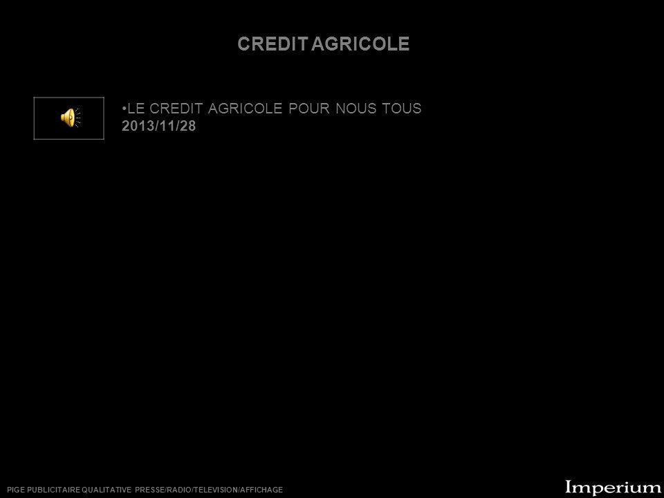 LE CREDIT AGRICOLE POUR NOUS TOUS 2013/11/28 CREDIT AGRICOLE PIGE PUBLICITAIRE QUALITATIVE PRESSE/RADIO/TELEVISION/AFFICHAGE