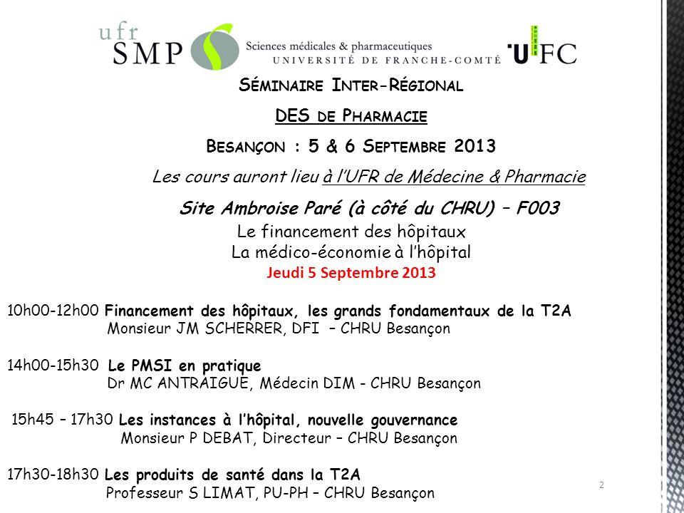 2 S ÉMINAIRE I NTER -R ÉGIONAL DES DE P HARMACIE B ESANÇON : 5 & 6 S EPTEMBRE 2013 Les cours auront lieu à lUFR de Médecine & Pharmacie Site Ambroise