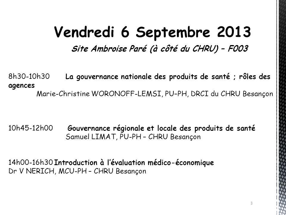3 Vendredi 6 Septembre 2013 Site Ambroise Paré (à côté du CHRU) – F003 8h30-10h30La gouvernance nationale des produits de santé ; rôles des agences Ma