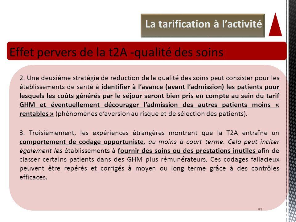 La tarification à lactivité Effet pervers de la t2A -qualité des soins 57 2. Une deuxième stratégie de réduction de la qualité des soins peut consiste