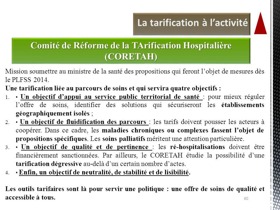 60 Comité de Réforme de la TArification Hospitalière (CORETAH) Mission soumettre au ministre de la santé des propositions qui feront lobjet de mesures