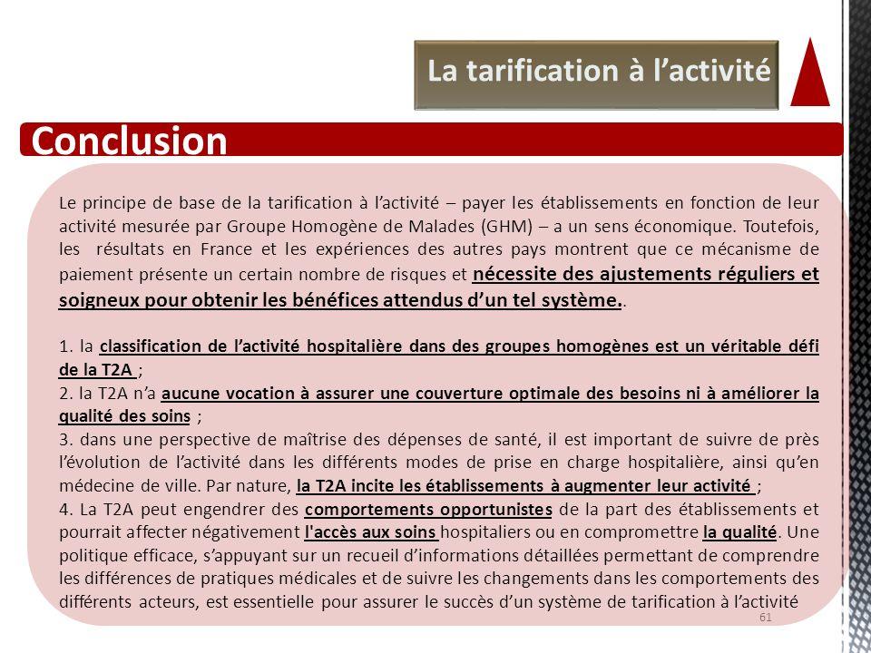 Conclusion 61 Le principe de base de la tarification à lactivité – payer les établissements en fonction de leur activité mesurée par Groupe Homogène d