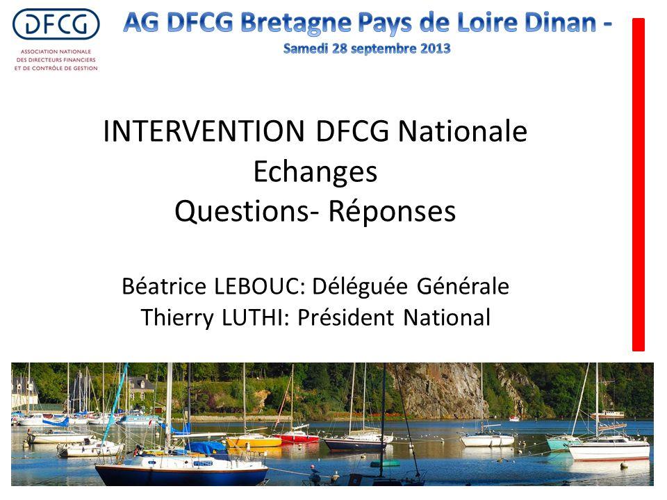 INTERVENTION DFCG Nationale Echanges Questions- Réponses Béatrice LEBOUC: Déléguée Générale Thierry LUTHI: Président National