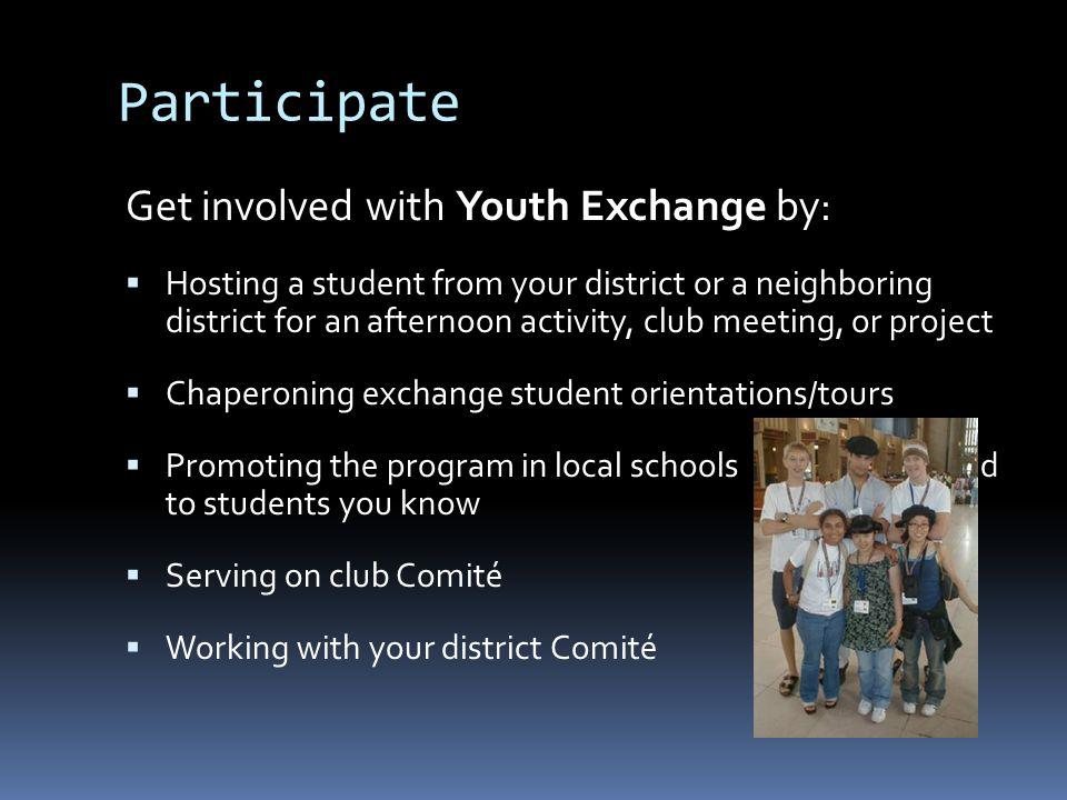 Participate Get involved with Youth Exchange by: Hosting a student from your district or a neighboring district for an afternoon activity, club meetin