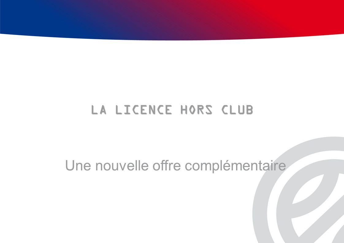 LA LICENCE HORS CLUB Une nouvelle offre complémentaire