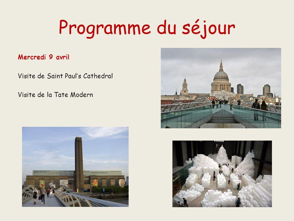 Programme du séjour Mercredi 9 avril Visite de Saint Pauls Cathedral Visite de la Tate Modern