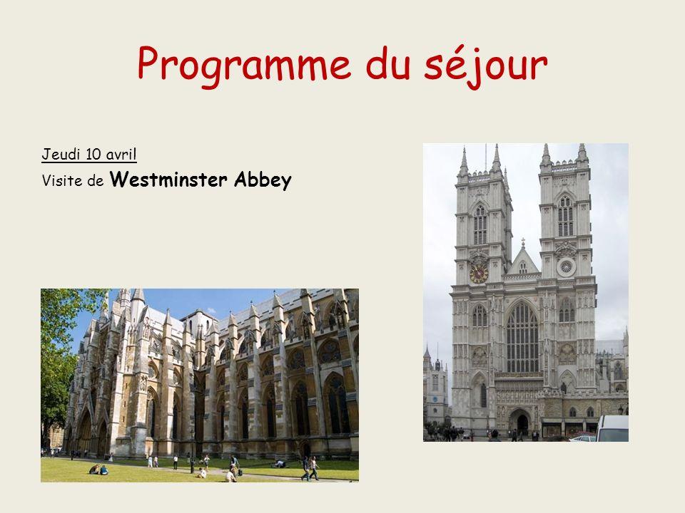 Programme du séjour Jeudi 10 avril Visite de Westminster Abbey