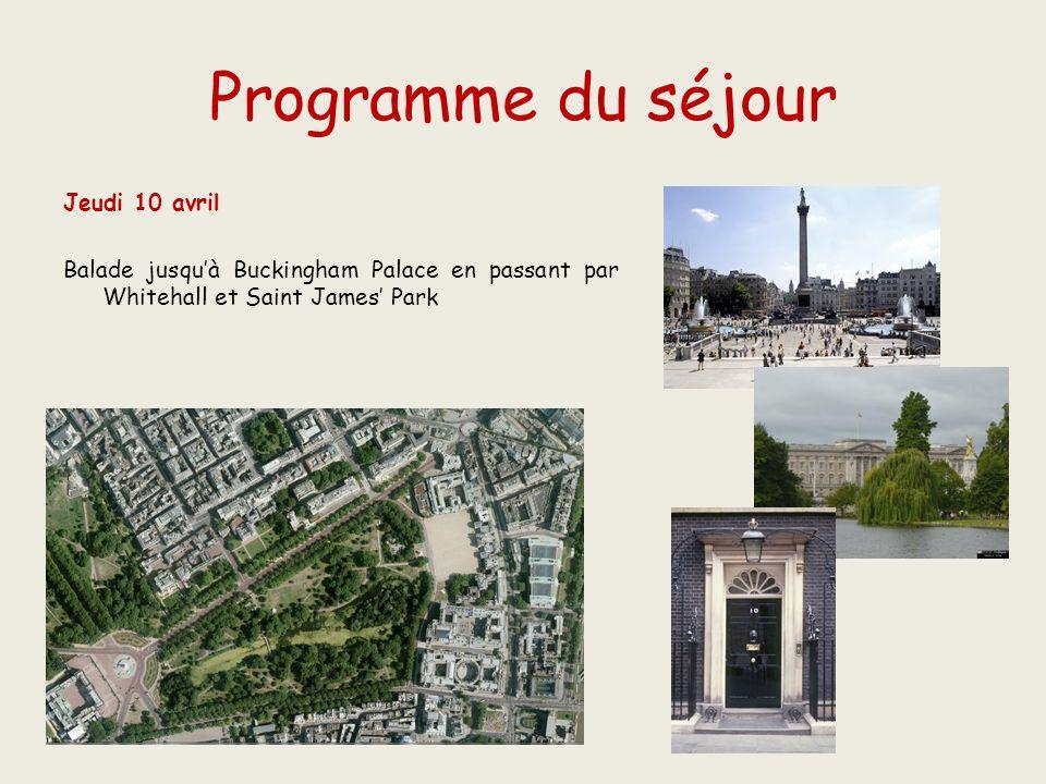 Programme du séjour Jeudi 10 avril Balade jusquà Buckingham Palace en passant par Whitehall et Saint James Park