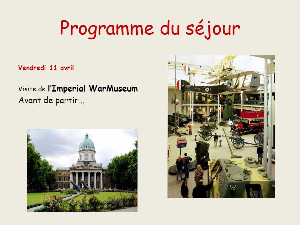 Programme du séjour Vendredi 11 avril Visite de lImperial WarMuseum Avant de partir…