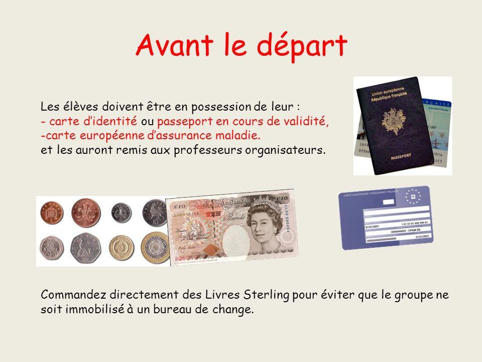 Avant le départ Les élèves doivent être en possession de leur : - carte didentité ou passeport en cours de validité, -carte européenne dassurance maladie.