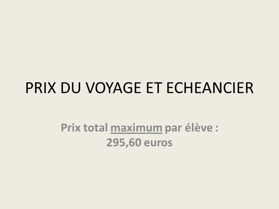 PRIX DU VOYAGE ET ECHEANCIER Prix total maximum par élève : 295,60 euros