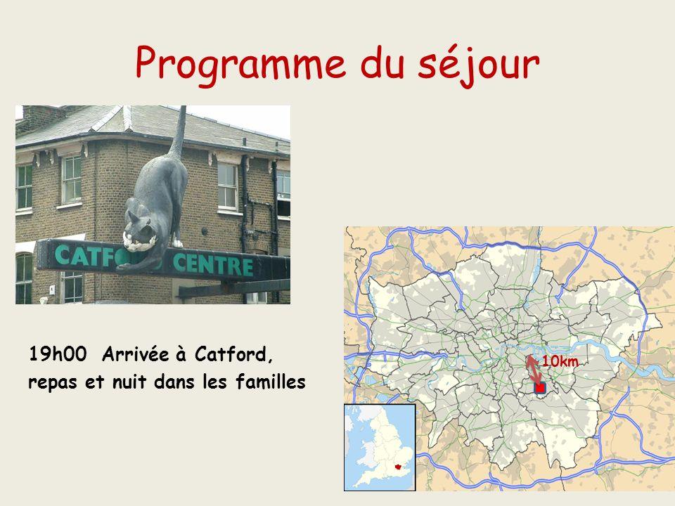 Programme du séjour 19h00 Arrivée à Catford, repas et nuit dans les familles 10km
