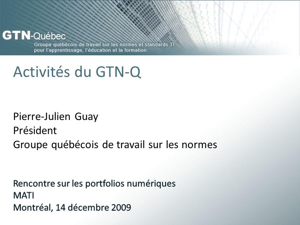 Activités du GTN-Q Pierre-Julien Guay Président Groupe québécois de travail sur les normes