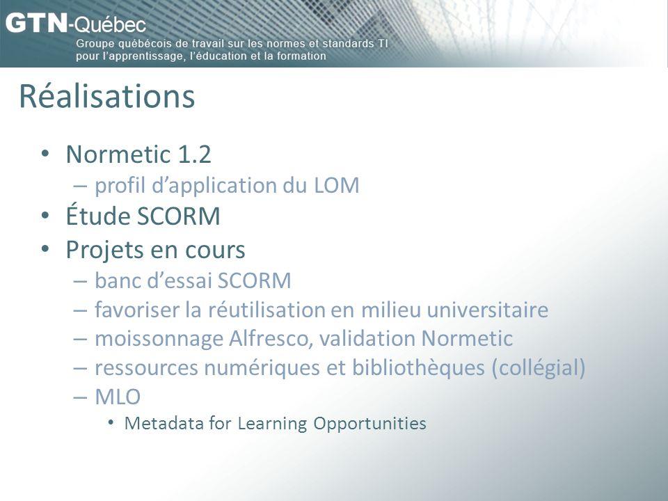 Réalisations Normetic 1.2 – profil dapplication du LOM Étude SCORM Projets en cours – banc dessai SCORM – favoriser la réutilisation en milieu univers