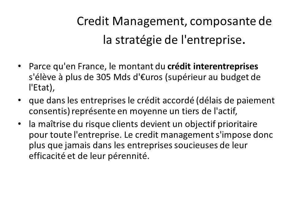 Credit Management, composante de la stratégie de l'entreprise. Parce qu'en France, le montant du crédit interentreprises s'élève à plus de 305 Mds d'u