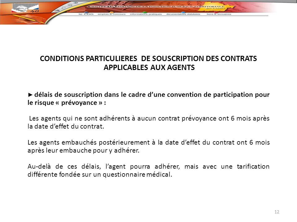 CONDITIONS PARTICULIERES DE SOUSCRIPTION DES CONTRATS APPLICABLES AUX AGENTS délais de souscription dans le cadre dune convention de participation pou