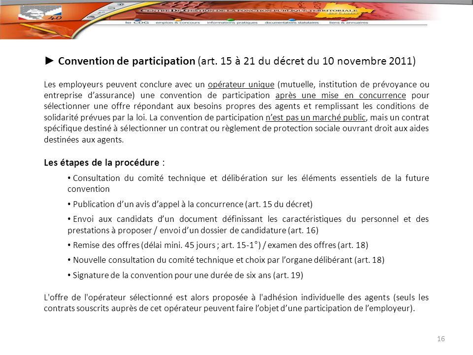 Convention de participation (art. 15 à 21 du décret du 10 novembre 2011) Les employeurs peuvent conclure avec un opérateur unique (mutuelle, instituti