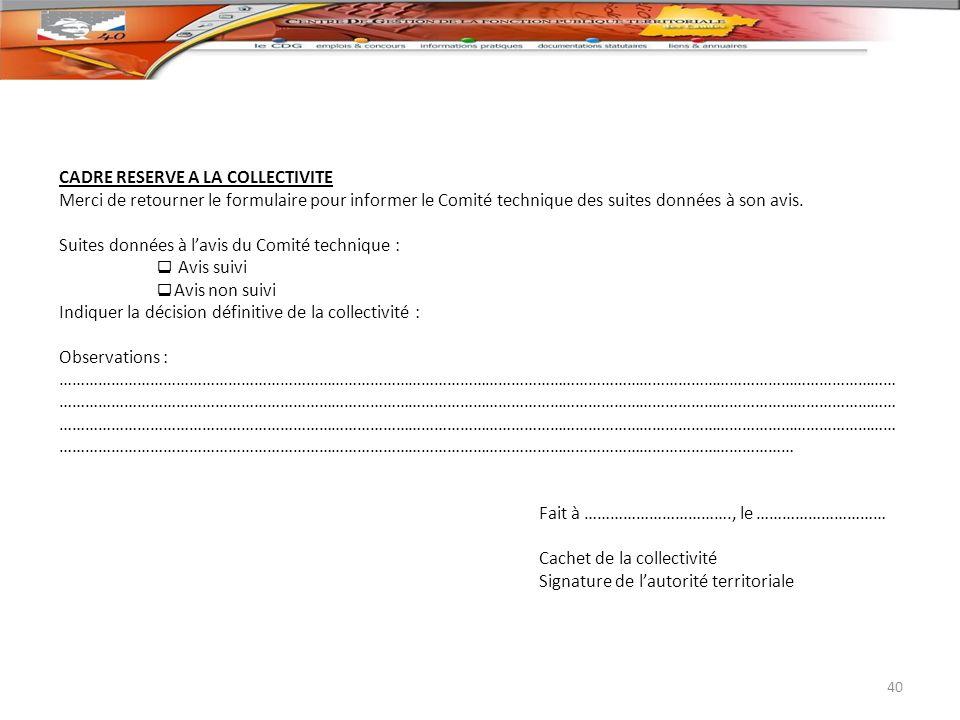 CADRE RESERVE A LA COLLECTIVITE Merci de retourner le formulaire pour informer le Comité technique des suites données à son avis. Suites données à lav