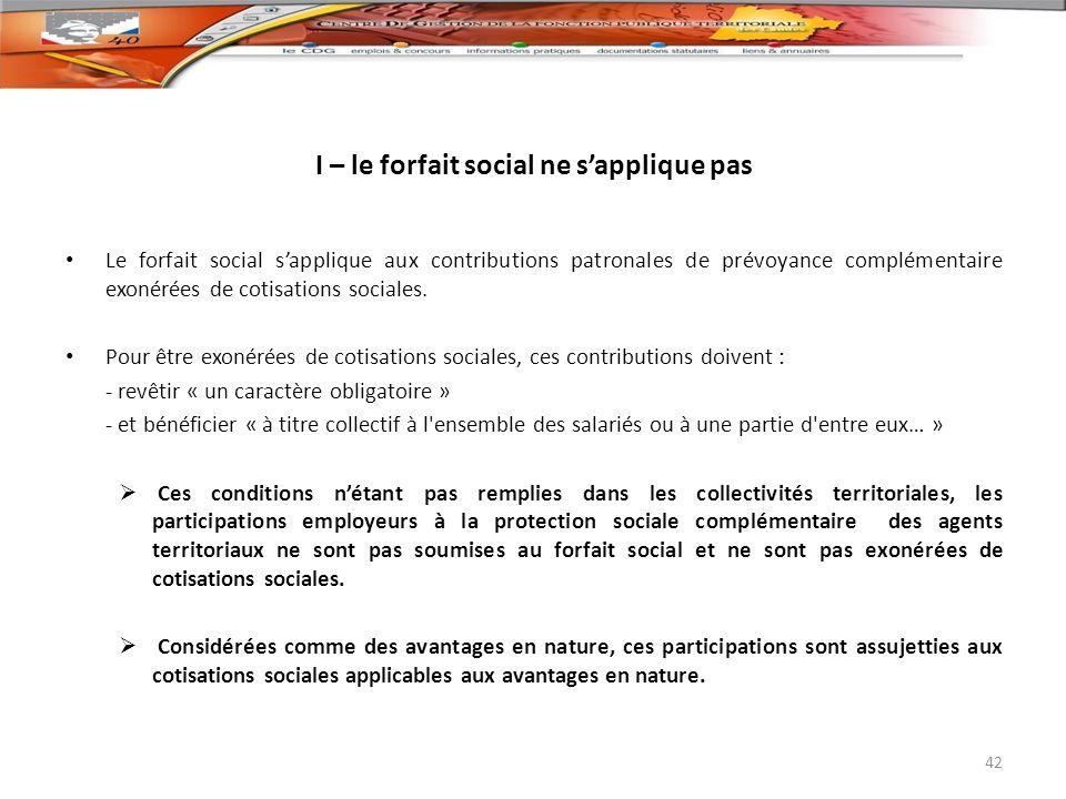 I – le forfait social ne sapplique pas Le forfait social sapplique aux contributions patronales de prévoyance complémentaire exonérées de cotisations