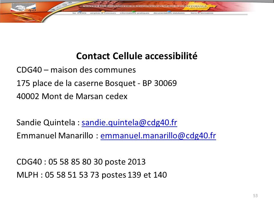 Contact Cellule accessibilité CDG40 – maison des communes 175 place de la caserne Bosquet - BP 30069 40002 Mont de Marsan cedex Sandie Quintela : sand