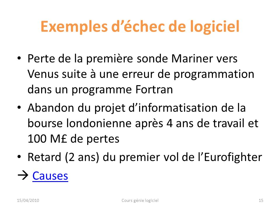 Crise du logiciel (3/4) Difficulté de maîtrise des coûts (200 millions de dollars pour fabriquer OS-360) Difficulté de maîtrise des délais de réalisation (2 ans de retard pour les premiers compilateurs PL/1, Algol 68, ADA) 16Cours génie logiciel15/04/2010