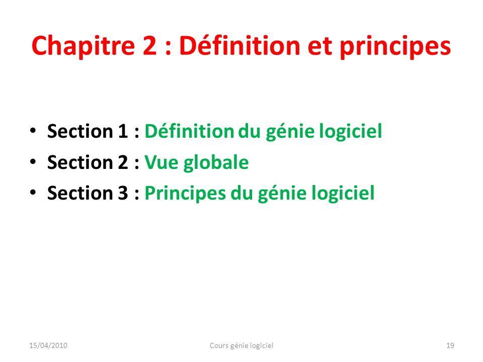 Chapitre 2 : Définition et principes Section 1 : Définition du génie logiciel Section 2 : Vue globale Section 3 : Principes du génie logiciel 15/04/20