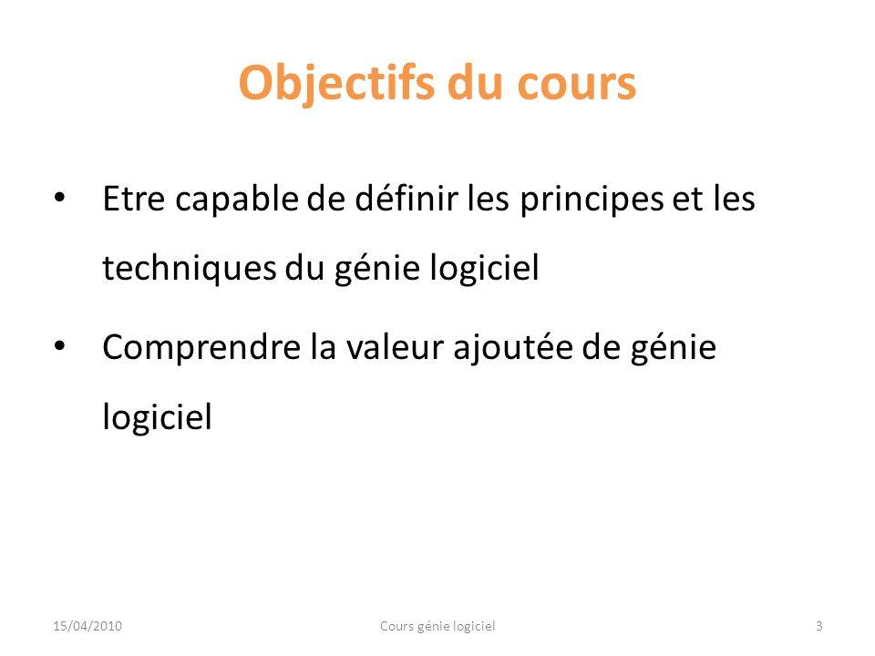 Objectifs du cours Etre capable de définir les principes et les techniques du génie logiciel Comprendre la valeur ajoutée de génie logiciel 3Cours gén