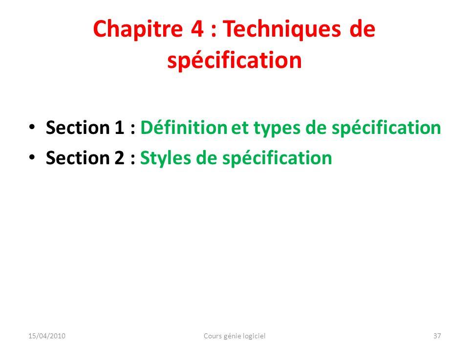 Chapitre 4 : Techniques de spécification Section 1 : Définition et types de spécification Section 2 : Styles de spécification 15/04/2010Cours génie lo