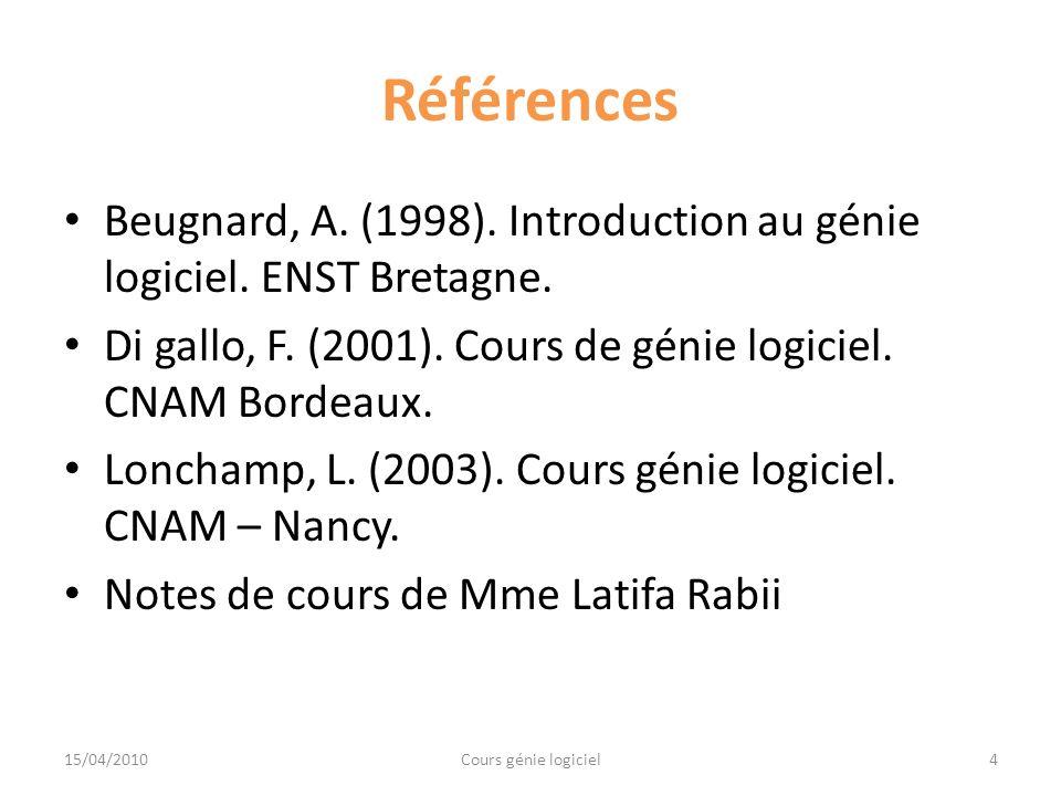 Références Beugnard, A. (1998). Introduction au génie logiciel. ENST Bretagne. Di gallo, F. (2001). Cours de génie logiciel. CNAM Bordeaux. Lonchamp,