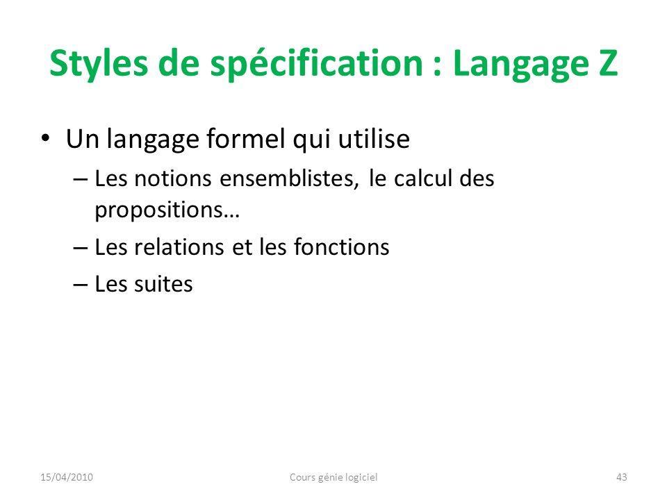 Styles de spécification : Langage Z Un langage formel qui utilise – Les notions ensemblistes, le calcul des propositions… – Les relations et les fonct