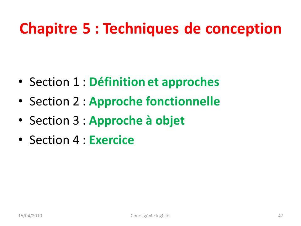 Chapitre 5 : Techniques de conception Section 1 : Définition et approches Section 2 : Approche fonctionnelle Section 3 : Approche à objet Section 4 :